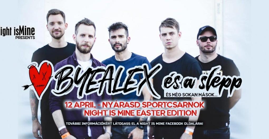 ByeAlex és a slepp X Night isMine Easter 2k20 Nyarasd Sporthall